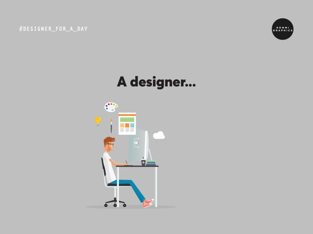 #DESIGNER_FOR_A_DAY A designer...