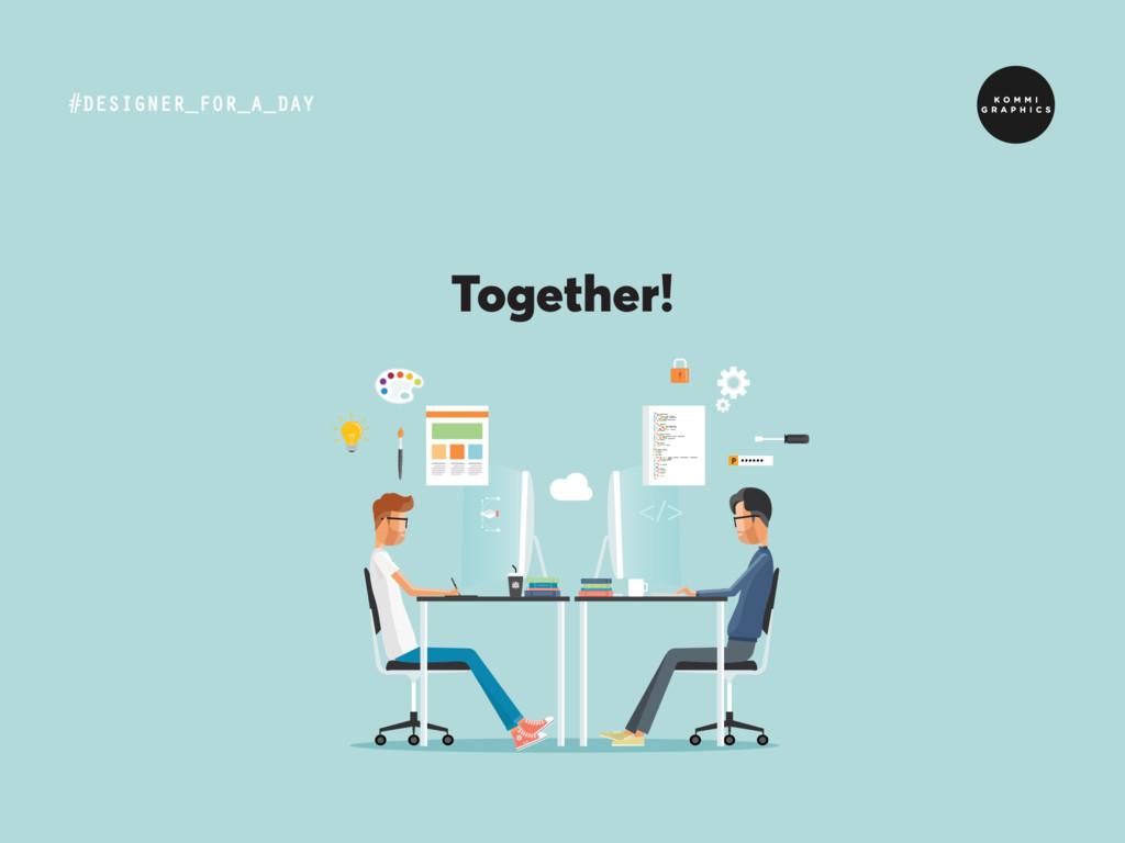 #DESIGNER_FOR_A_DAY Together!