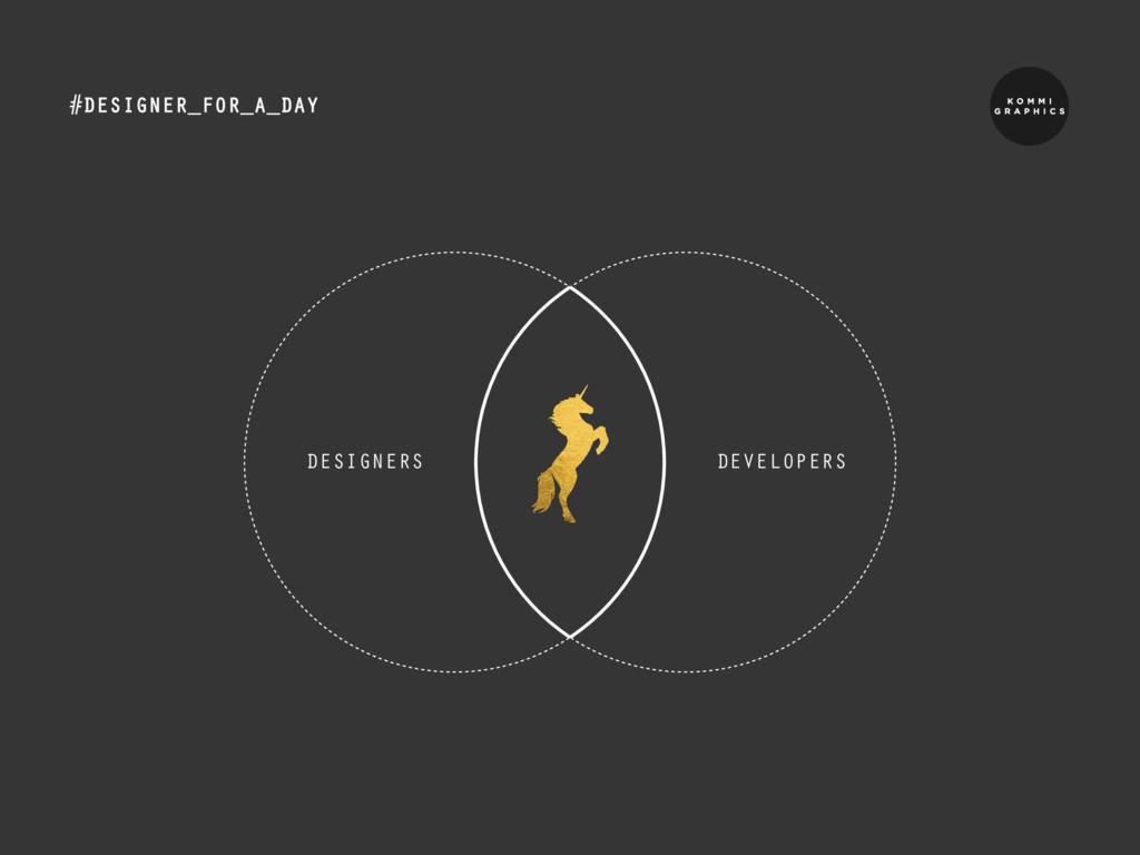 #DESIGNER_FOR_A_DAY DESIGNERS DEVELOPERS
