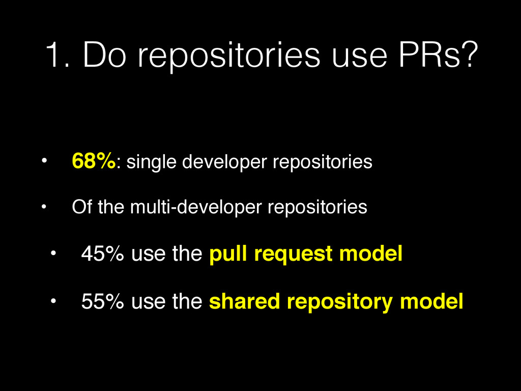 1. Do repositories use PRs? • 68%: single devel...