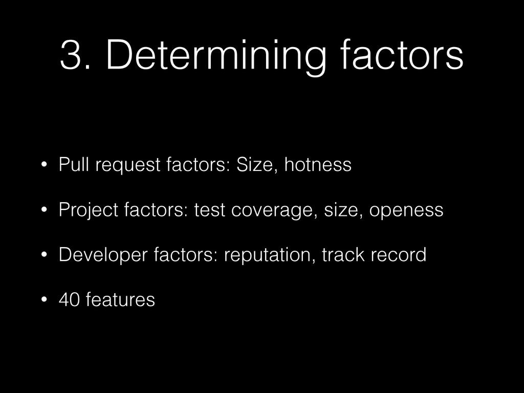 3. Determining factors • Pull request factors: ...