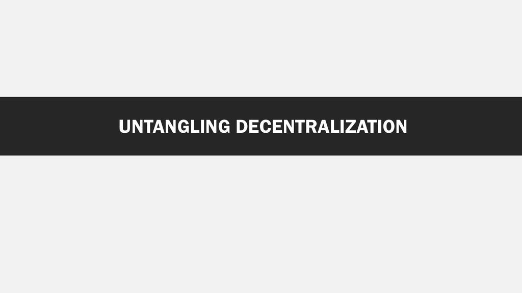 UNTANGLING DECENTRALIZATION