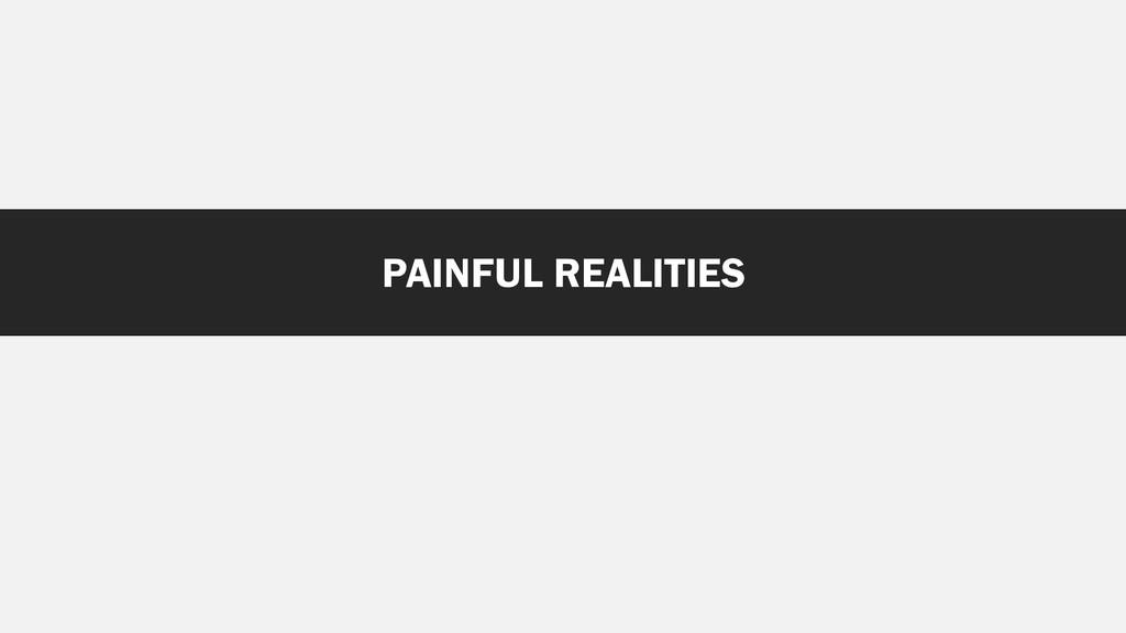 PAINFUL REALITIES