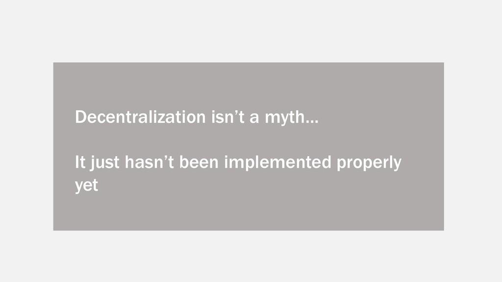 Decentralization isn't a myth... It just hasn't...
