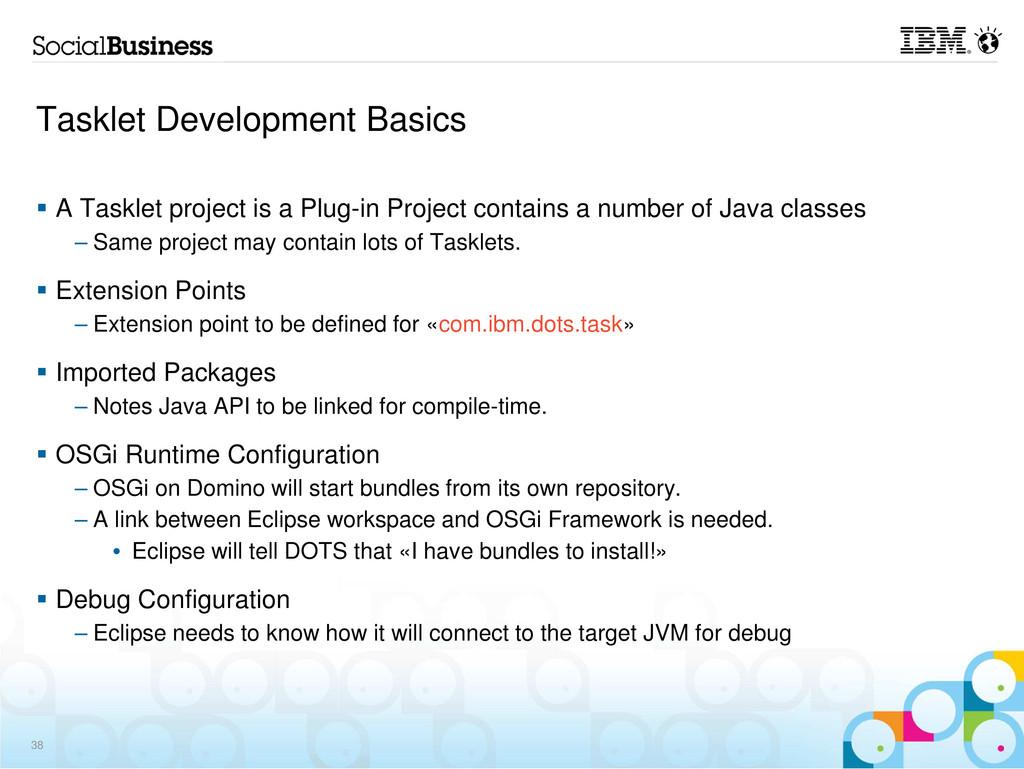 Tasklet Development Basics A Tasklet project is...