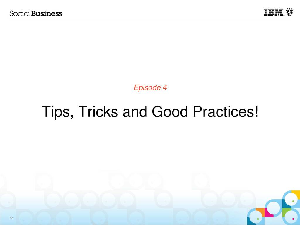 Episode 4 Tips, Tricks and Good Practices! 72