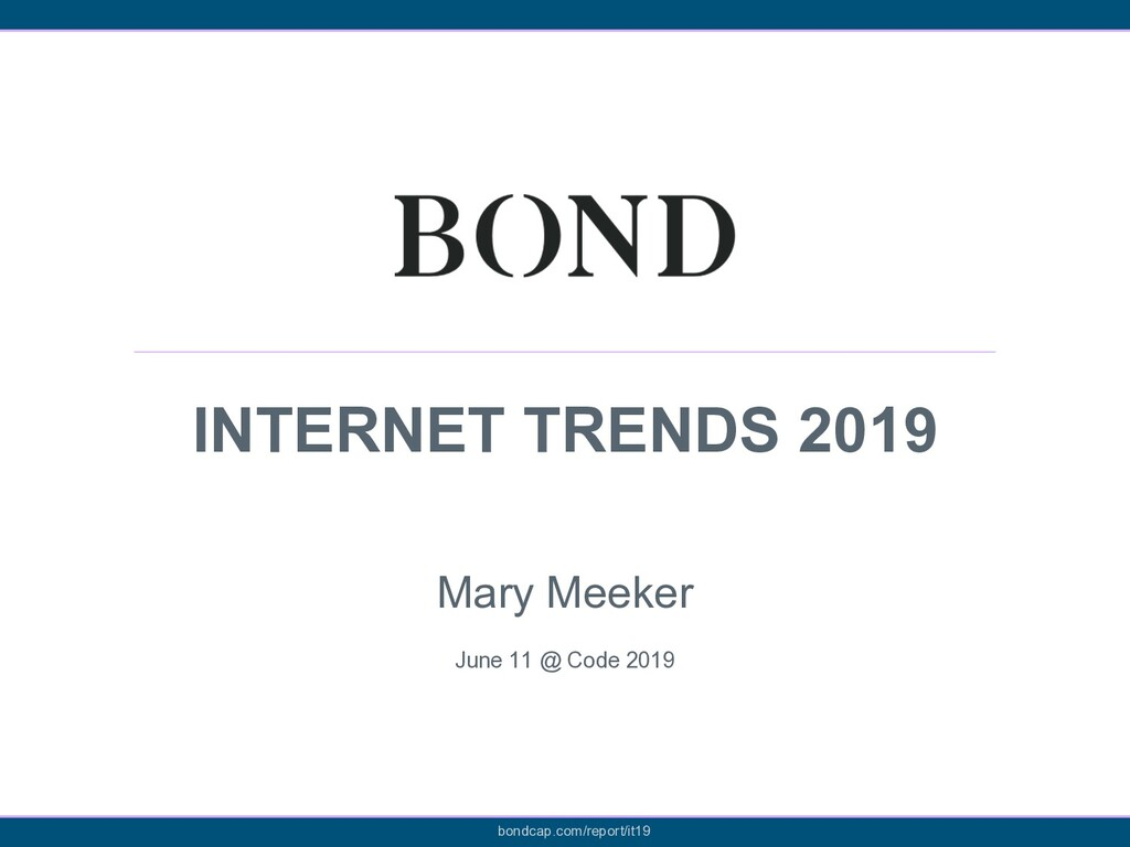 INTERNET TRENDS 2019 Mary Meeker June 11 @ Code...
