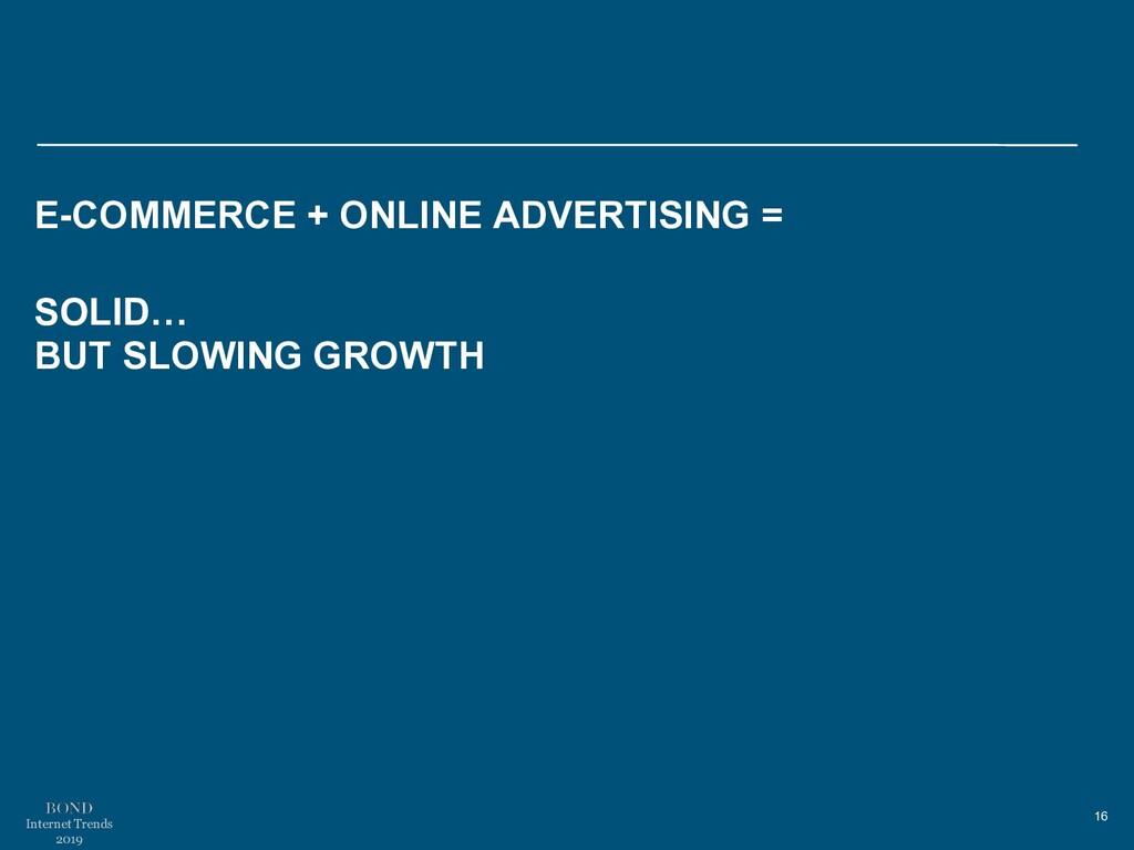 16 Internet Trends 2019 E-COMMERCE + ONLINE ADV...
