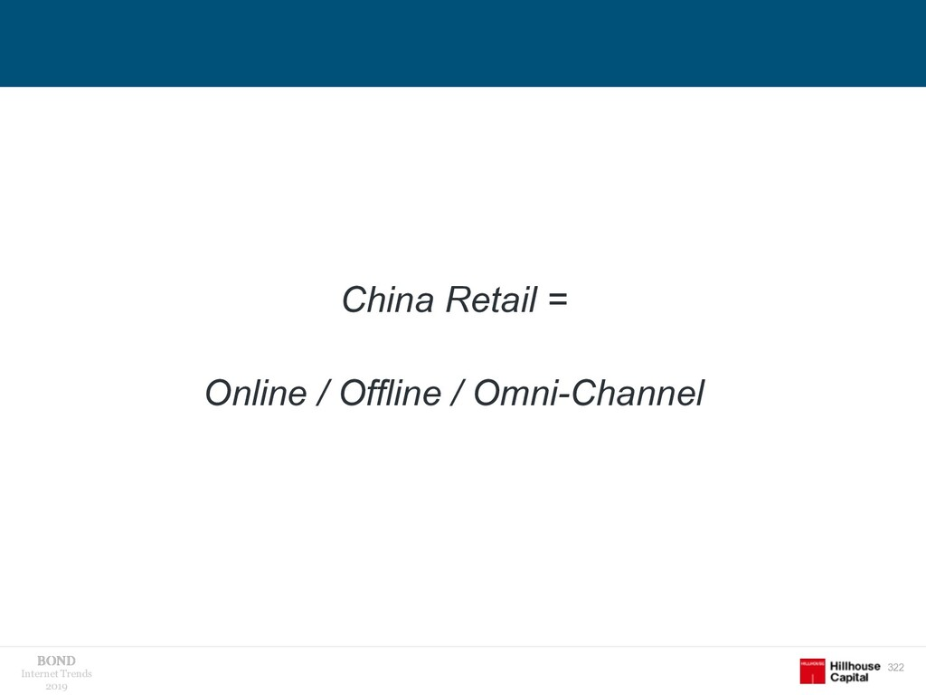 322 Internet Trends 2019 China Retail = Online ...