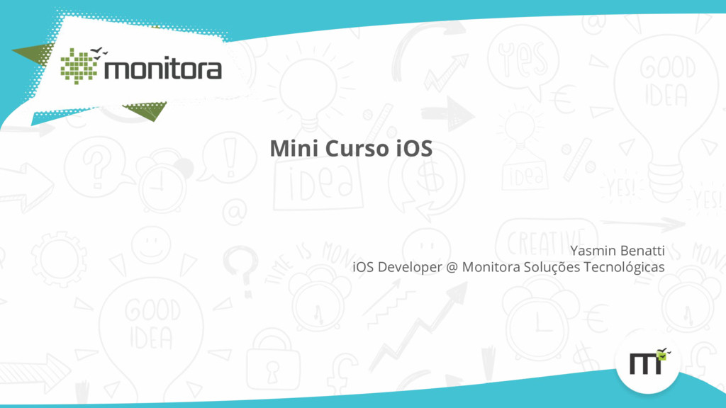 Mini Curso iOS Yasmin Benatti iOS Developer @ M...