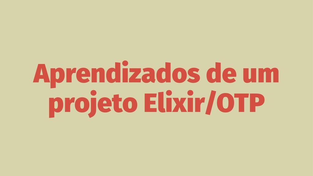 Aprendizados de um projeto Elixir/OTP