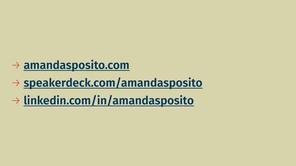 → amandasposito.com → speakerdeck.com/amandaspo...