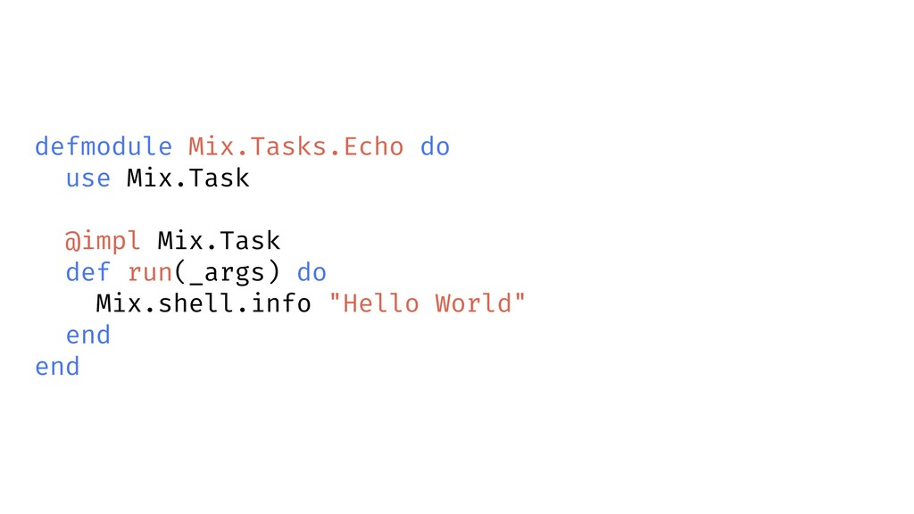 defmodule Mix.Tasks.Echo do use Mix.Task @impl ...