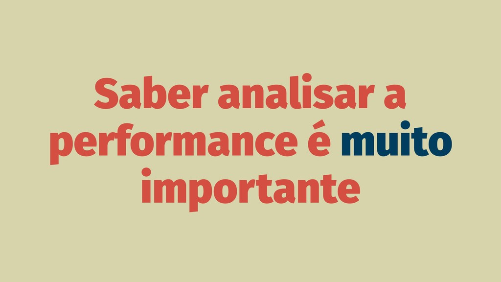 Saber analisar a performance é muito importante