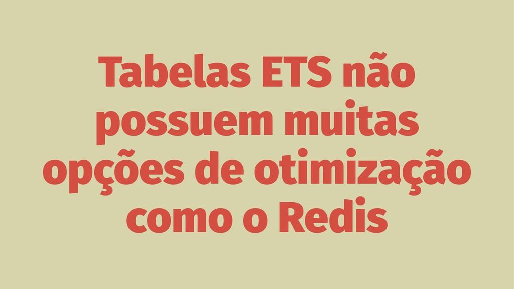 Tabelas ETS não possuem muitas opções de otimiz...