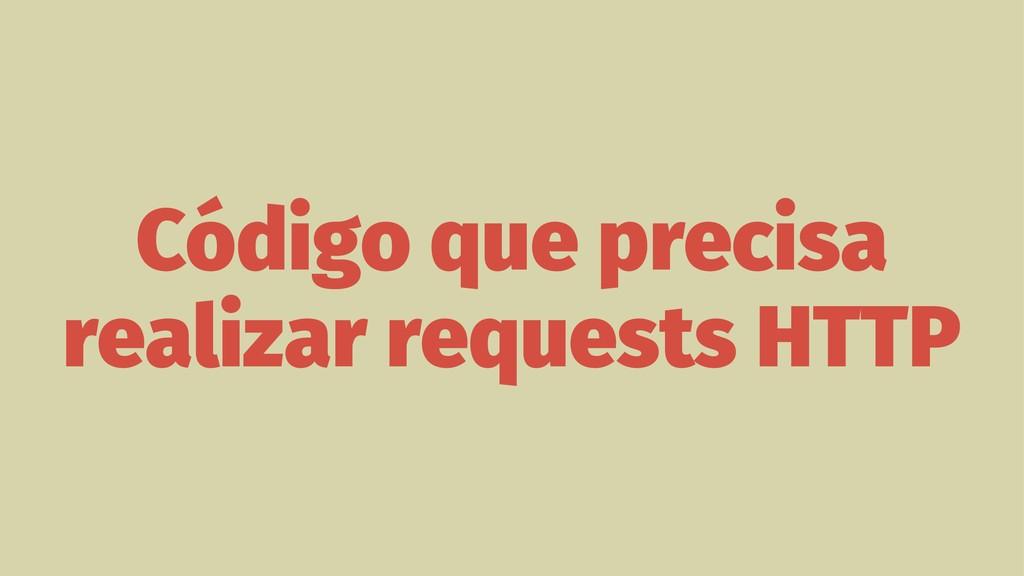 Código que precisa realizar requests HTTP
