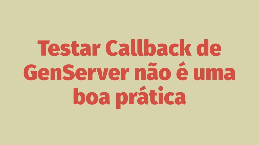 Testar Callback de GenServer não é uma boa prát...