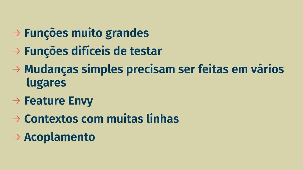→ Funções muito grandes → Funções difíceis de t...