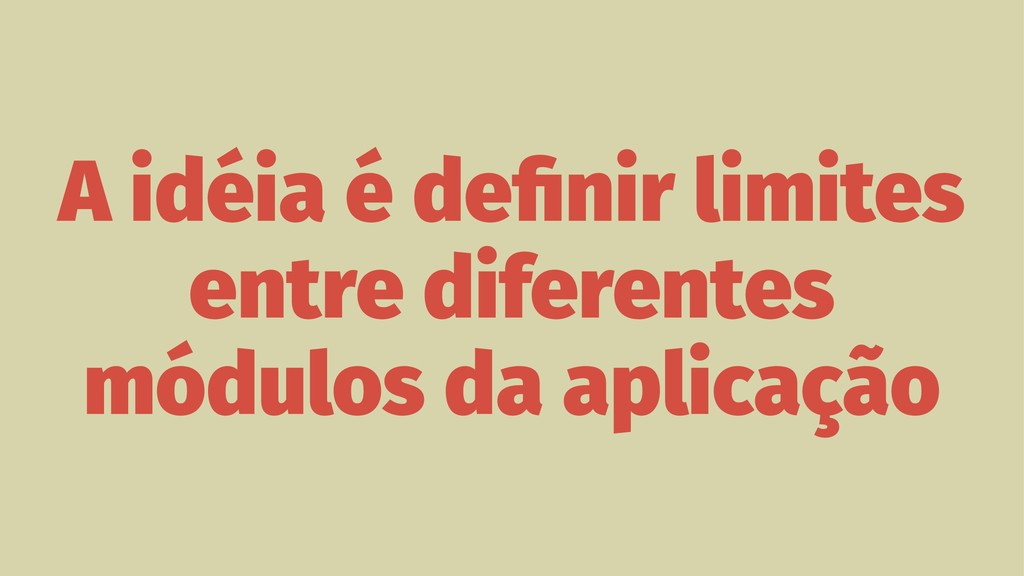 A idéia é definir limites entre diferentes módul...