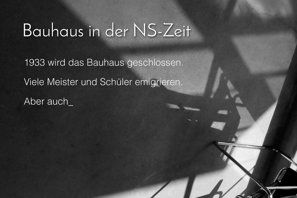 Bauhaus in der NS-Zeit 1933 wird das Bauhaus ge...