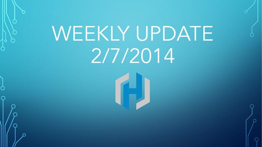 WEEKLY UPDATE 2/7/2014