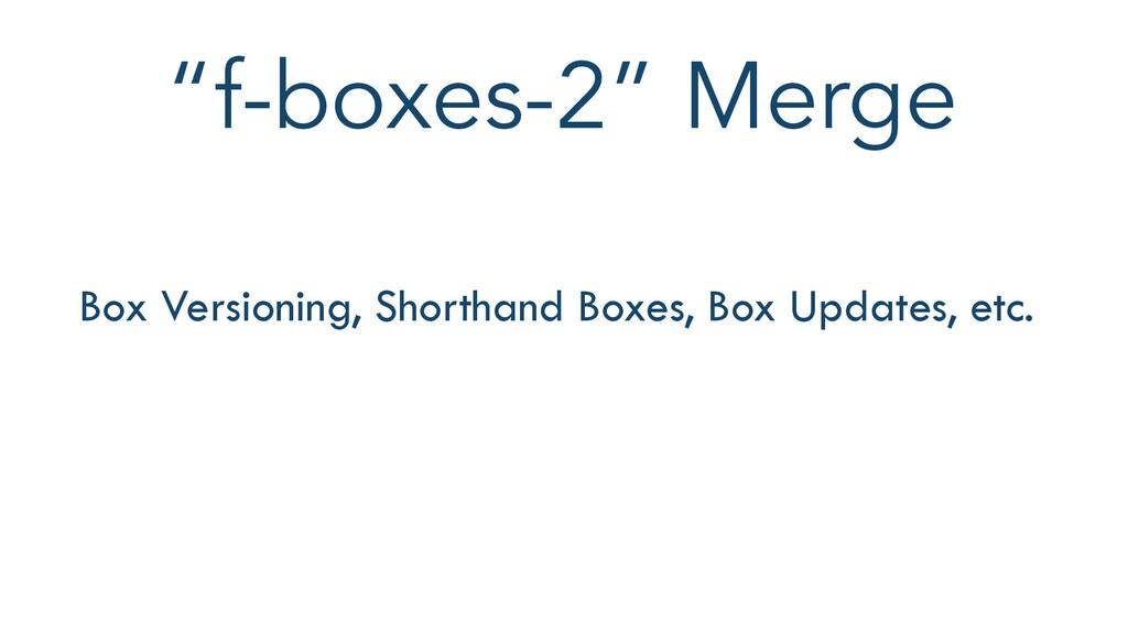 """f-boxes-2"" Merge Box Versioning, Shorthand Box..."