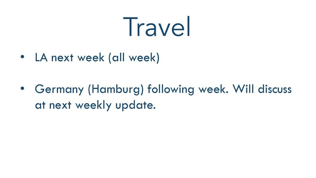 Travel • LA next week (all week) • Germany (Ham...