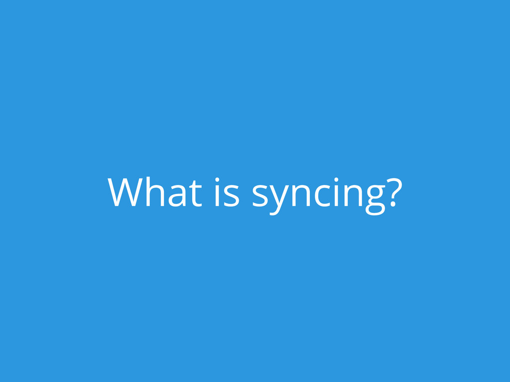 What is syncing?
