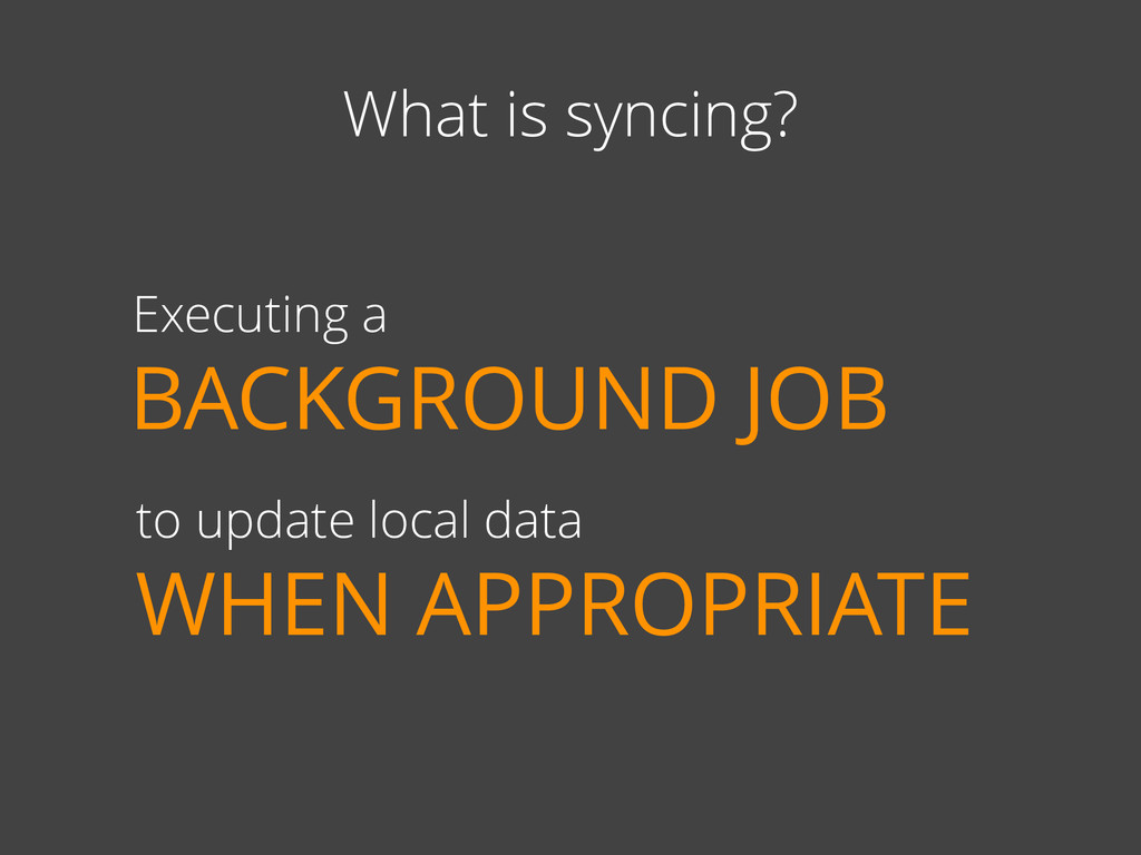 What is syncing? Executing a BACKGROUND JOB to ...