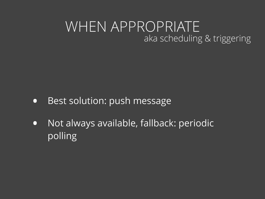 • Best solution: push message • Not always avai...