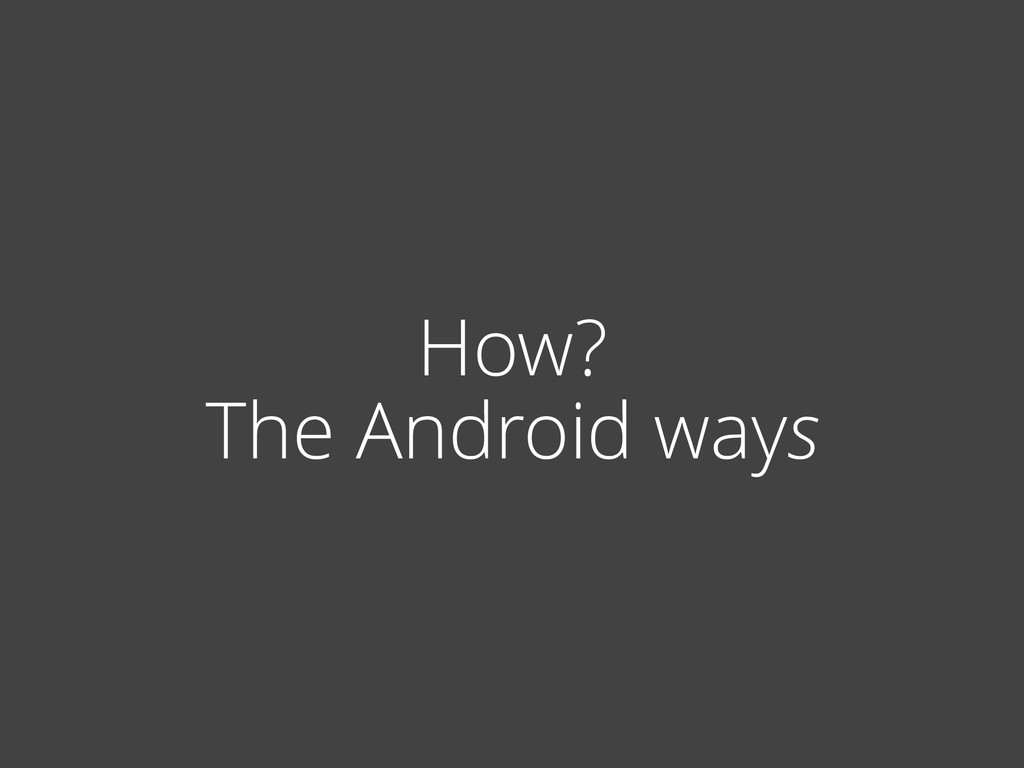 How? The Android ways
