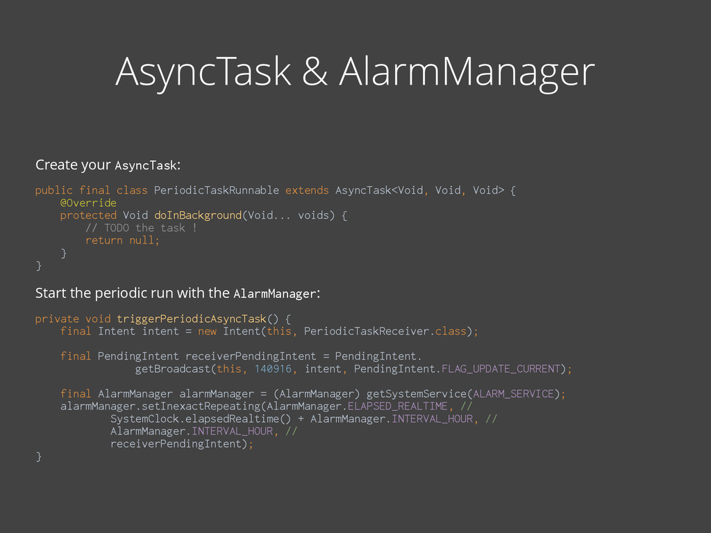 AsyncTask & AlarmManager Create your AsyncTask:...