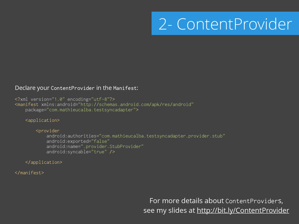 Declare your ContentProvider in the Manifest: !...