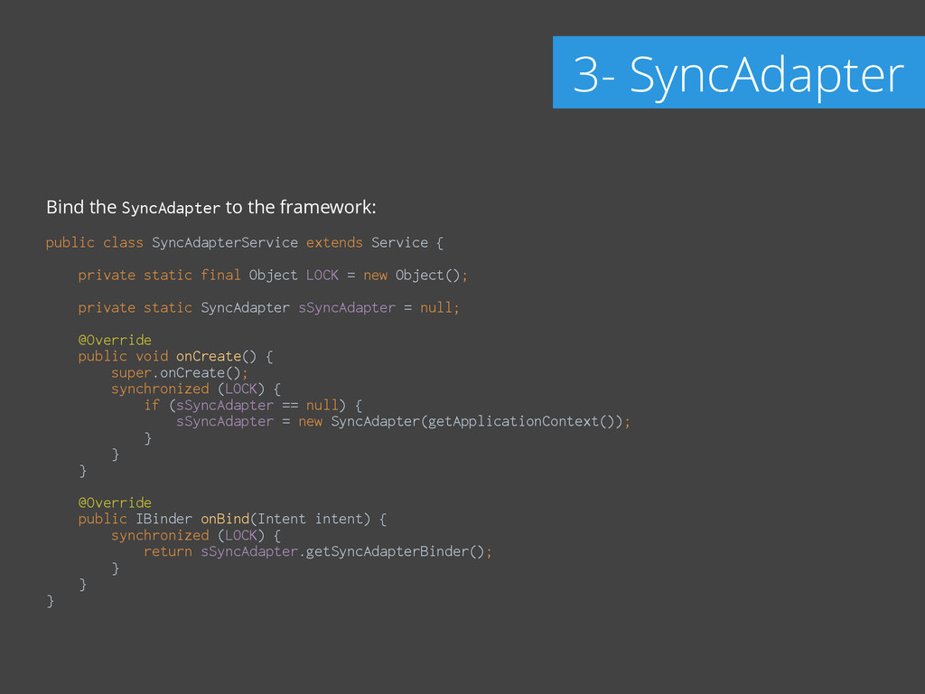 Bind the SyncAdapter to the framework: ! public...