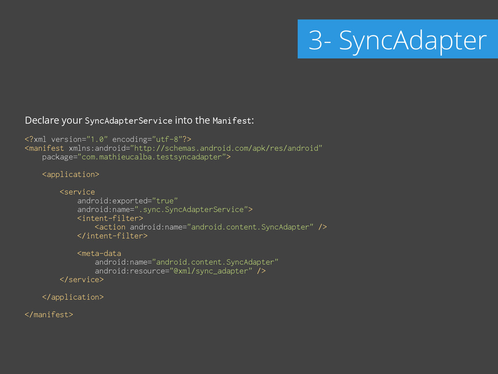 Declare your SyncAdapterService into the Manife...