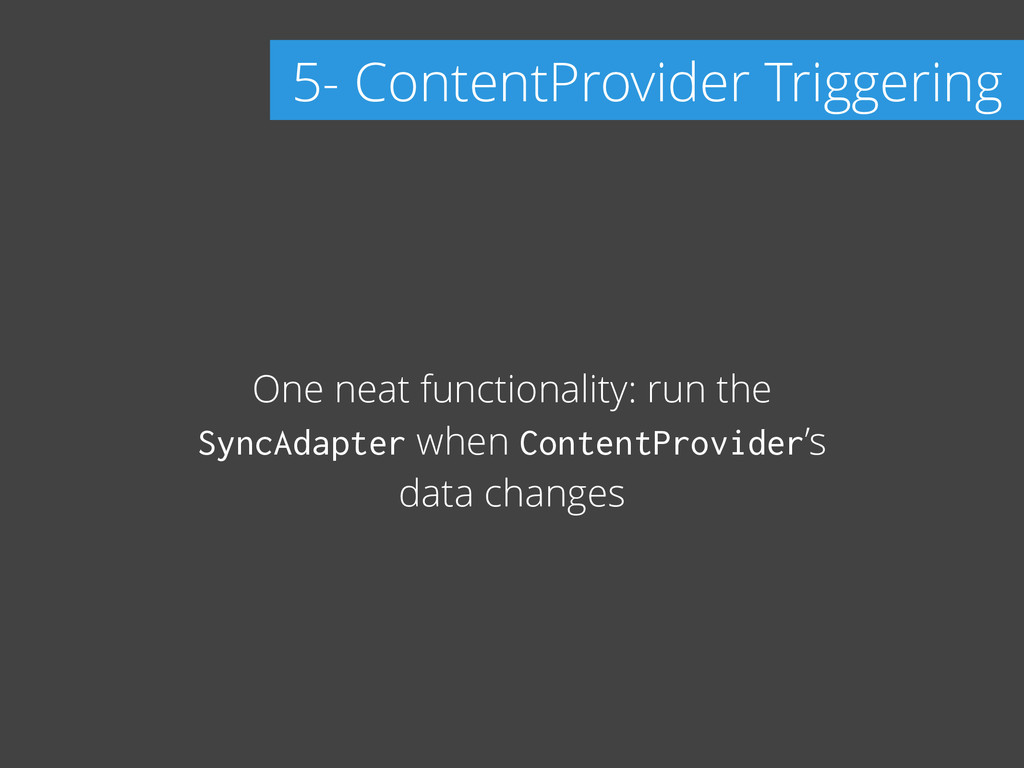 One neat functionality: run the SyncAdapter whe...