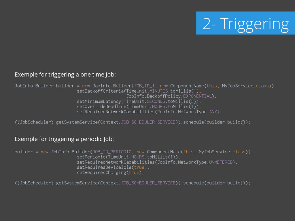 Exemple for triggering a one time Job: ! JobInf...
