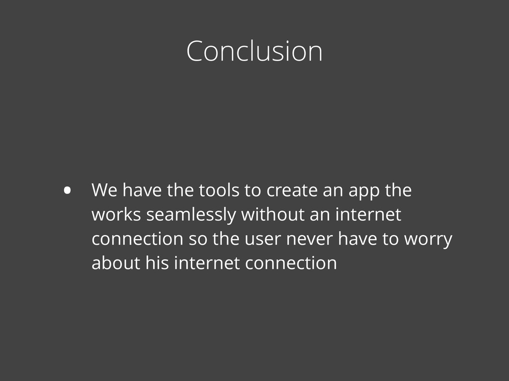 • We have the tools to create an app the works ...