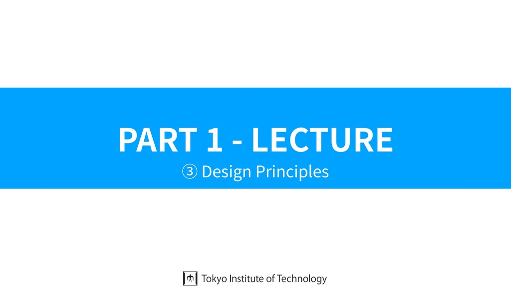 PART 1 - LECTURE ③ Design Principles