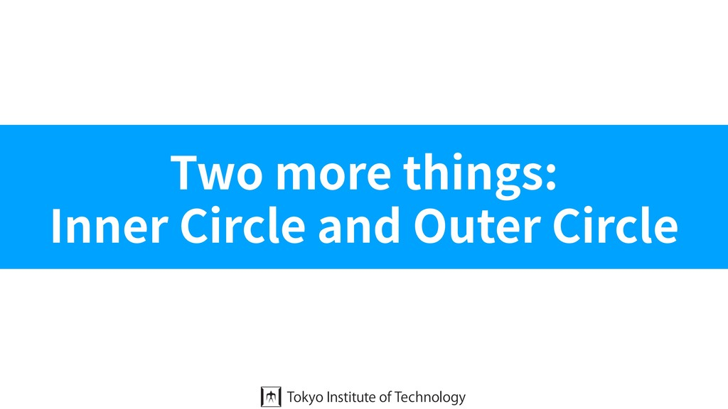 Two more things: Inner Circle and Outer Circle