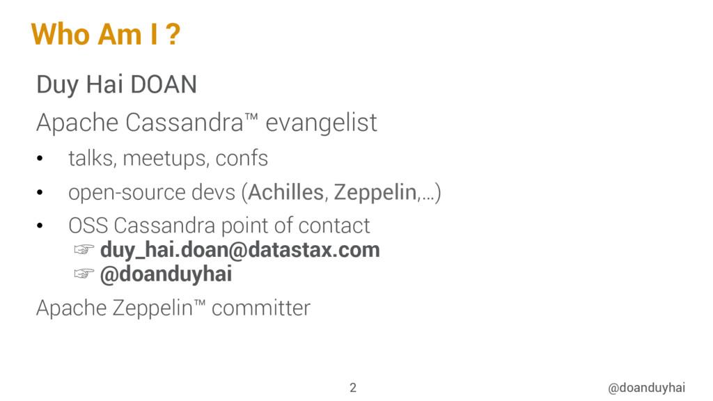 Who Am I ? Duy Hai DOAN Apache Cassandra™ evang...