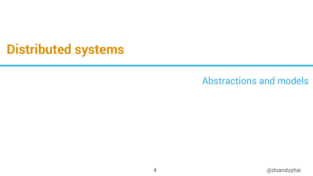 Distributed systems @doanduyhai 4 Abstractions ...