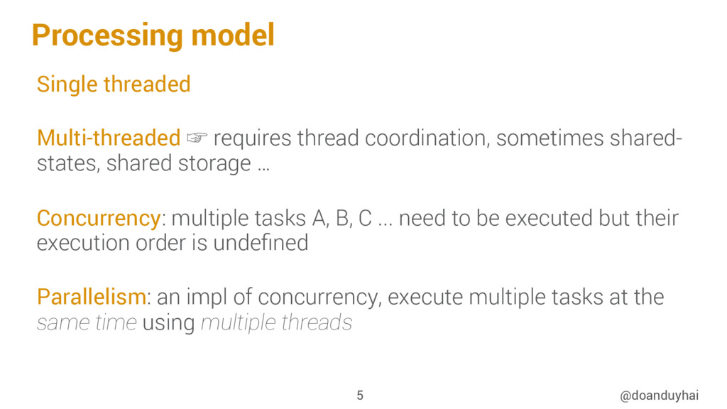 Processing model Single threaded Multi-threaded...