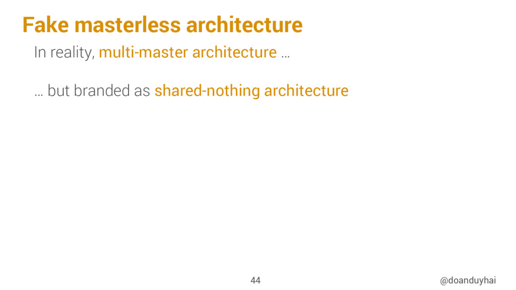 Fake masterless architecture @doanduyhai 44 In ...