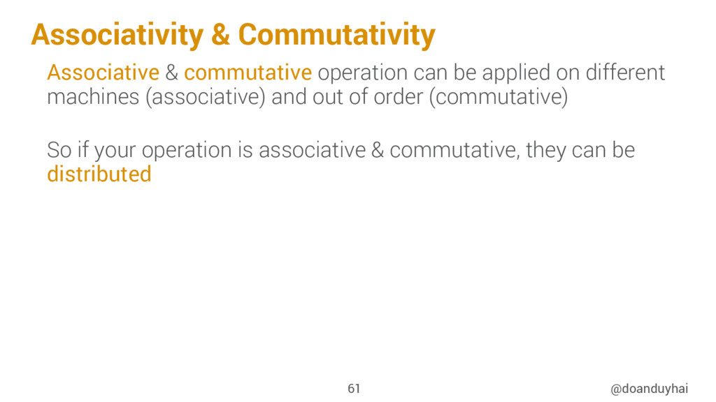 Associativity & Commutativity @doanduyhai 61 As...