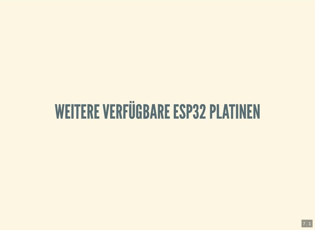 WEITERE VERFÜGBARE ESP32 PLATINEN WEITERE VERFÜ...