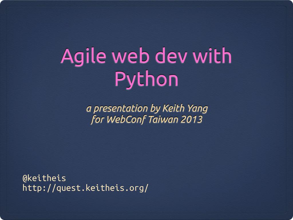 Agile web dev with Python a presentation by Kei...