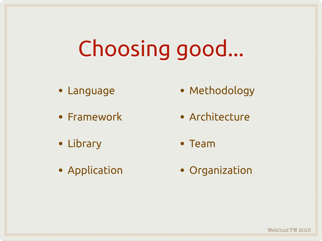 WebConf.TW 2013 Choosing good... • Language • F...