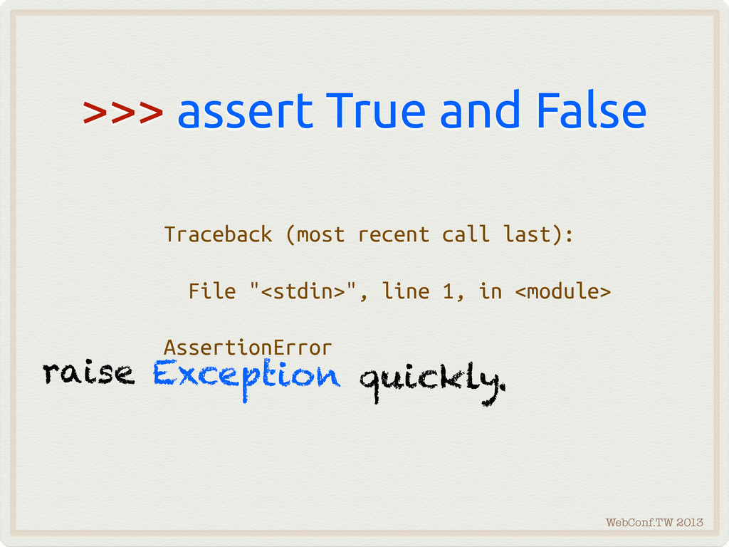 WebConf.TW 2013 >>> assert True and False Trace...