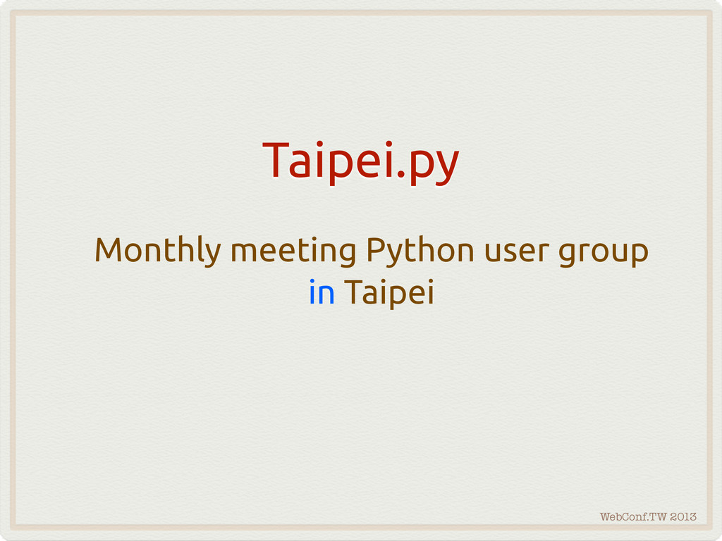 WebConf.TW 2013 Monthly meeting Python user gro...